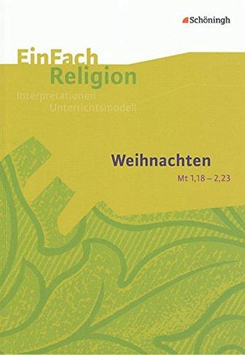 EinFach Religion: Weihnachten (Mt 1,18 - 2,23): Jahrgangsstufen 9 - 13