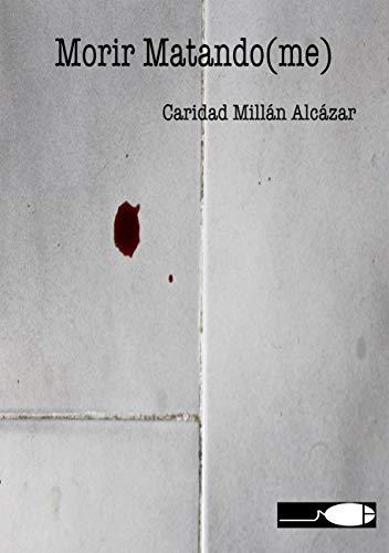 Morir matando(me), antología poética por Caridad Millán Alcázar