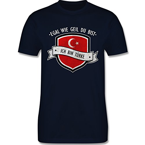 Shirtracer Länder - Egal wie Geil Du BIST - Ich Bin Türke - Herren T-Shirt Rundhals Navy Blau