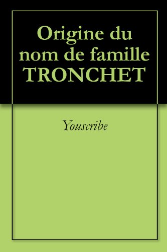 Téléchargement Origine du nom de famille TRONCHET (Oeuvres courtes) pdf