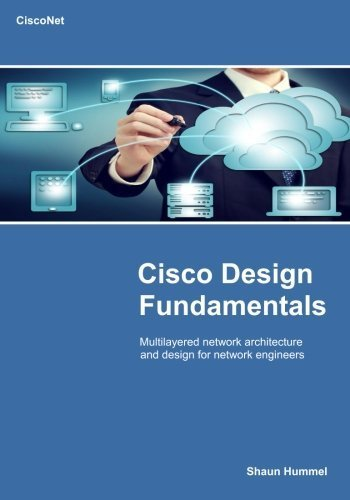 Cisco Design Fundamentals: Multilayered Design Approach For Network Engineers (Design Series) by Shaun L. Hummel (2015-04-16)