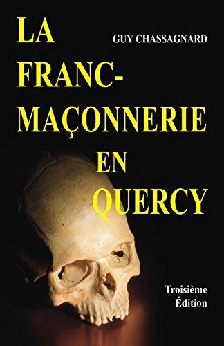 LA FRANC-MAÇONNERIE EN QUERCY: Au siècle des Lumières par Guy Chassagnard