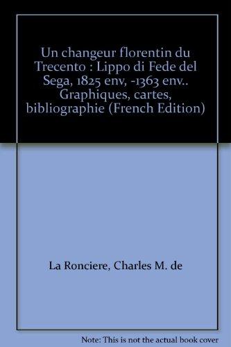 Un changeur florentin du Trecento : Lippo di Fede del Sega, 1825 env, -1363 env.. Graphiques, cartes, bibliographie