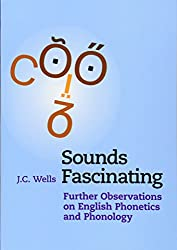 Sounds Fascinating: Further Observations on English Phonetics and Phonology