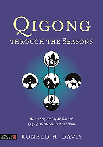 Qigong Through the Seasons: How to Stay Healthy All Year with Qigong, Meditation, Diet and Herbs