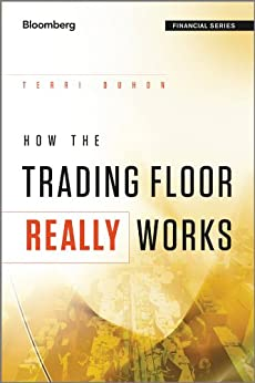 How the Trading Floor Really Works (Bloomberg Financial) by [Duhon, Terri]