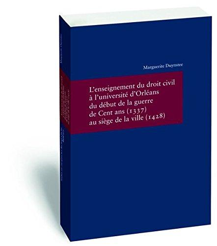L'enseignement Du Droit Civil a L'universite D'orleans Du Debut De La Guerre De Cent Ans 1337 Au Siege De La Ville 1428 par Marguerite Duynstee