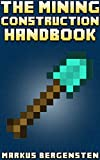 The Mining Construction Handbook: Your Complete Guide to Minecraft Construction