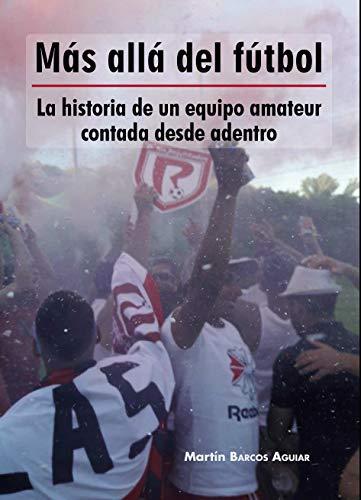 Más allá el fútbol: La historia de un equipo amateur contada desde adentro