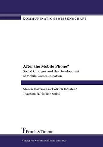 After the Mobile Phone?: Social Changes and the Development of Mobile Communication (Kommunikationswissenschaft)