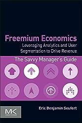 [(Freemium Economics : Leveraging Analytics and User Segmentation to Drive Revenue)] [By (author) Eric Benjamin Seufert] published on (March, 2014)