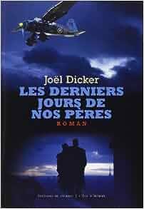 Amazon.fr - Les derniers jours de nos pères - Joël Dicker - Livres