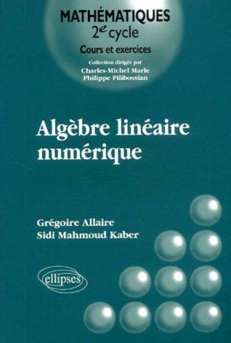 Algèbre linéaire numérique : Cours et exercices par Grégoire Allaire, Mahmoud Kaber Sidi