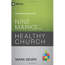 Nine Marks of a Healthy Church (9marks: Building Healthy Churches)