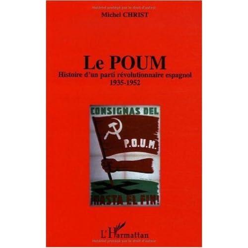 Le Poum : Histoire d'un parti révolutionnaire espagnol (1935-1952) de Michel Christ,Denis Berger (Préface) ( 1 janvier 2006 )