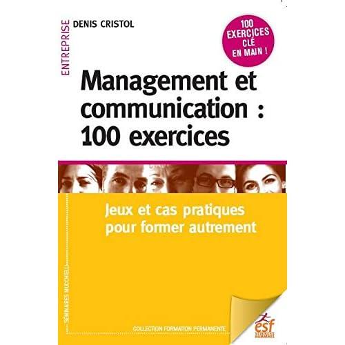 Management et communication : 100 exercices : Jeux et cas pratiques pour manager autrement