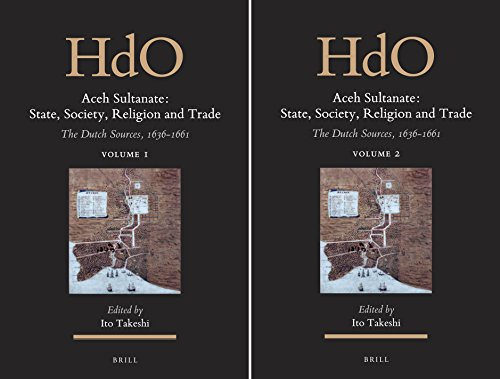 Aceh Sultanate: State, Society, Religion and Trade (2 Vols.): The Dutch Sources, 1636-1661 (Handbook of Oriental Studies - Section 3 - Southeast Asia, Band 23)