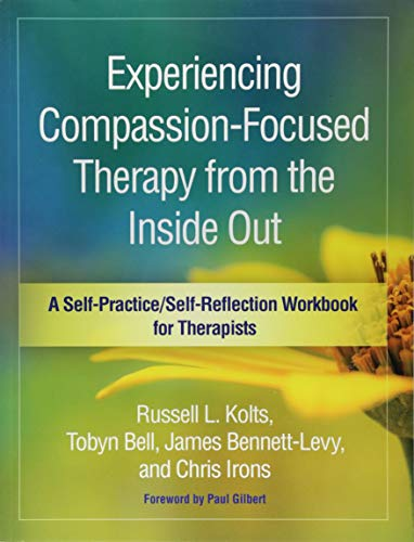 Experiencing Compassion-Focused Therapy from the Inside Out (Self-Practice/Self-Reflection Guides for Psychotherapists) por Russell L. Kolts