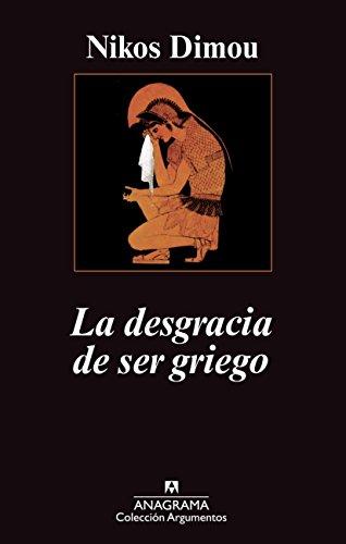 La desgracia de ser griego (Argumentos) por Nikos Dimou