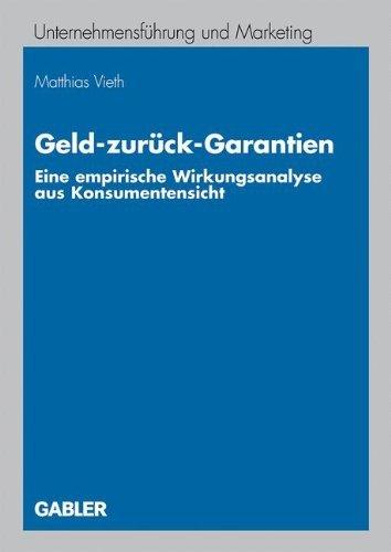 Geld-zurück-Garantien: Eine empirische Wirkungsanalyse aus Konsumentensicht (Unternehmensführung und Marketing 51)