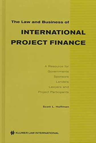 [(The Law and Business of International Project Finance : A Resource for Governments, Sponsors, Lenders, Lawyers and Project Participants)] [By (author) Scott L. Hoffman] published on (April, 1998)