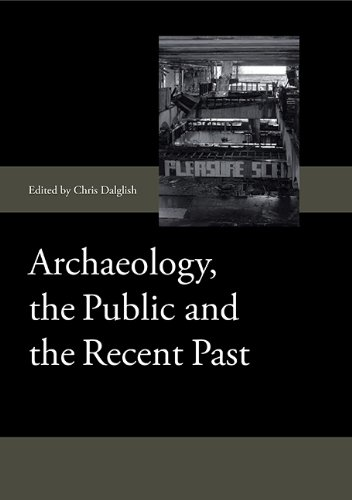 Archaeology, the Public and the Recent Past (Society for Post Medieval Archaeology Monograph Series)