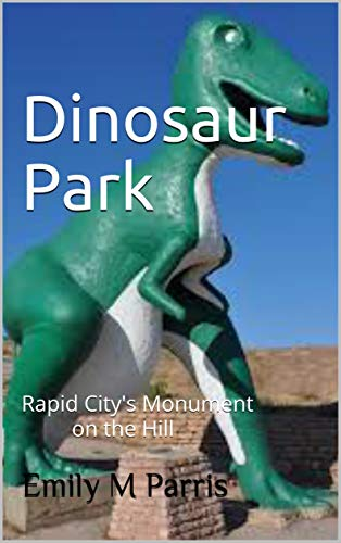 Dinosaur Park: Rapid City's Monument on the Hill (English Edition)