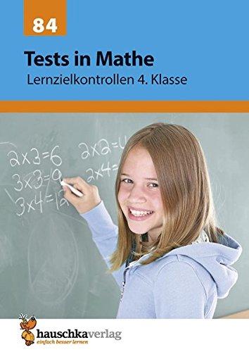 Preisvergleich Produktbild Tests in Mathe - Lernzielkontrollen 4. Klasse: Vorbereitung auf jede Klassenarbeit, Probe, Schulaufgabe, Lernzielkontrolle - üben und trainieren für ... Klassenarbeiten und Proben, Band 84)