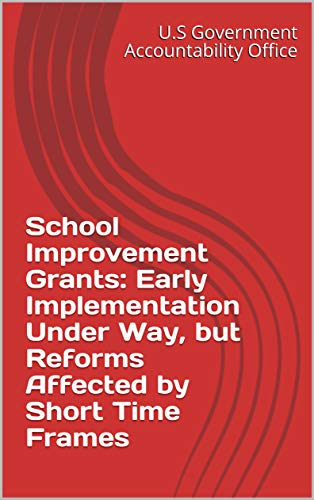 School Improvement Grants: Early Implementation Under Way, but Reforms Affected by Short Time Frames (English Edition)
