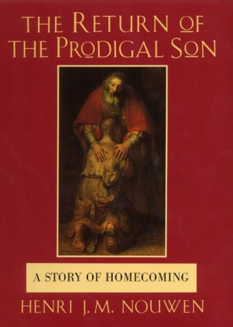 The Return of the Prodigal Son: A Story of Homecoming (Hardback): Written by Henri J.M. Nouwen, 1992 Edition, Publisher: Darton,Longman & Todd Ltd [Hardcover]