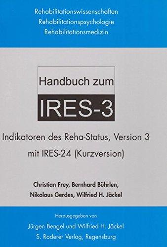 Handbuch zum IRES-3: Indikatoren des Reha-Status, Version 3 mit IRES-24 (Kurzversion) (Rehabilitationswissenschaften, Rehabilitationspsychologie, Rehabilitationsmedizin) -