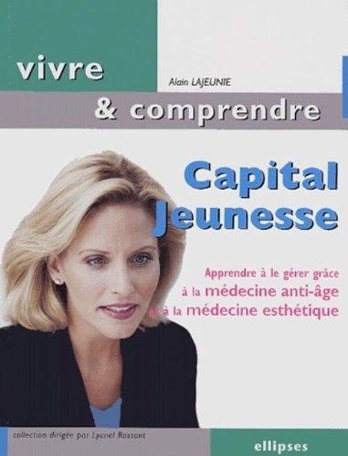 Capital Jeunesse : Apprendre à le gérer grâce à la médecine anti-âge et à la médecine esthétique par Alain Lajeunie