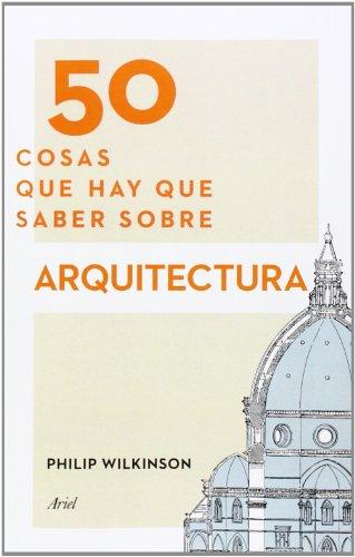 50 cosas que hay que saber sobre arquitectura par Philip Wilkinson