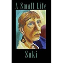 A Small Life by Suki ( AUTHOR ) Sep-01-2012 Paperback