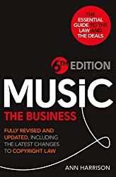 Music: The Business - 6th Edition: Fully revised and updated, including the latest changes to Copyright law