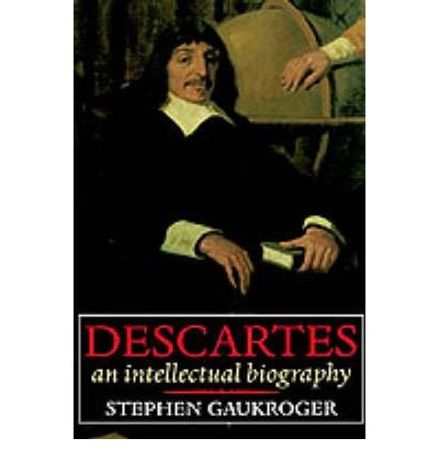 [(Descartes: An Intellectual Biography )] [Author: Stephen Gaukroger] [May-1995]