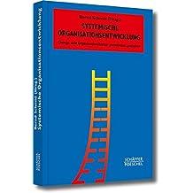 Systemische Organisationsentwicklung: Change und Organisationskultur gemeinsam gestalten (Systemisches Management)