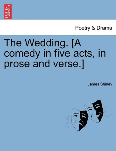 The Wedding. [A comedy in five acts, in prose and verse.]