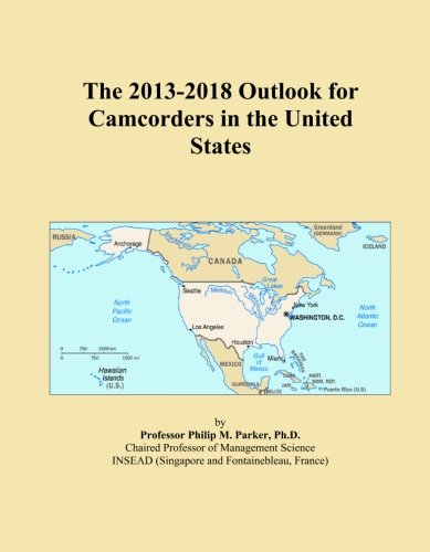The 2013-2018 Outlook for Camcorders in the United States