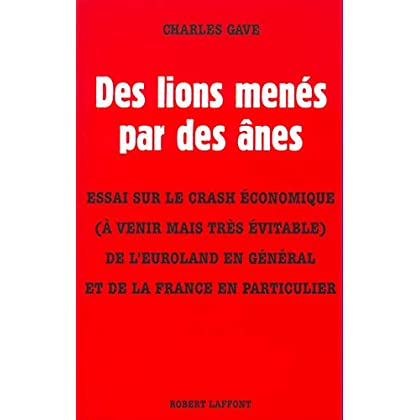 Des lions menés par des ânes : Essai sur le crash économique (à venir mais très évitable) de l'Euroland en général et de la France en particulier
