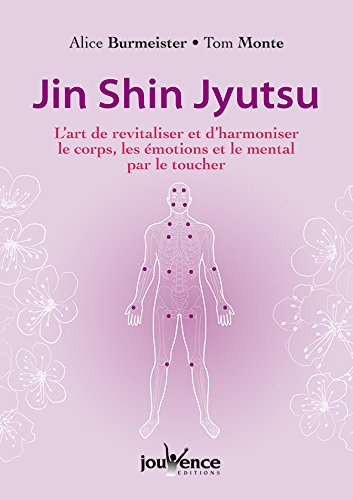 Jin shin jyutsu : L'art de revitaliser et d'harmoniser le corps, les émotions et le mental par le toucher par Alice Burmeister