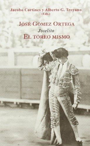"""José Gómez Ortega """"Joselito"""": El toreo mismo (Tauromaquias)"""
