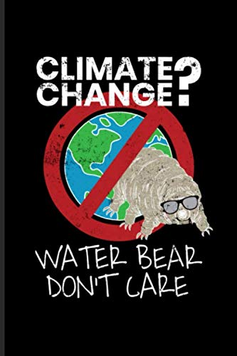 Climate Change Water Bear Don\'t Care: Tardigrade Quote Undated Planner | Weekly & Monthly No Year Pocket Calendar | Medium 6x9 Softcover | For Person Interested In Microbiology & Microbioms Fans