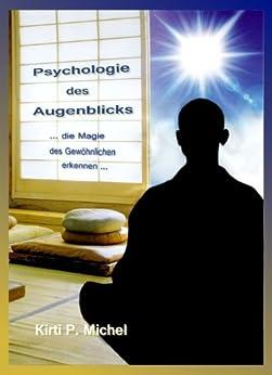Psychologie des Augenblicks - die Magie des Gewöhnlichen erkennen von [Michel, Kirti Peter]