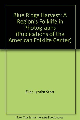 Blue Ridge Harvest: A Regions Folklife in Photographs (Publications of the American Folklife Center) by Terry Eiler (1981-06-30)