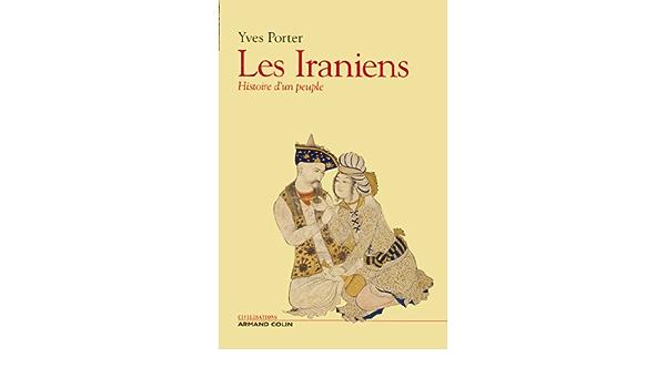 Amazon Fr Les Iraniens Histoire D Un Peuple Porter Yves Livres