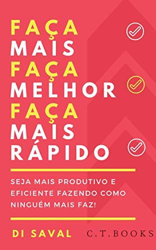 Faça Mais, Faça Melhor, Faça Mais Rápido: Seja mais Produtivo e Eficiente fazendo como ninguém mais faz! (Portuguese Edition)