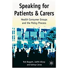 [(Speaking for Patients and Carers: Health Consumer Groups and the Policy Process)] [Author: Rob Baggott] published on (November, 2004)