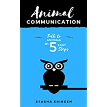 Animal Communication: Talk to Animals in 5 Easy Steps (English Edition)