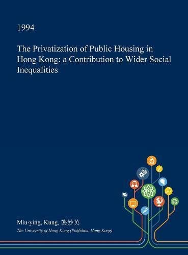 The Privatization of Public Housing in Hong Kong: A Contribution to Wider Social Inequalities